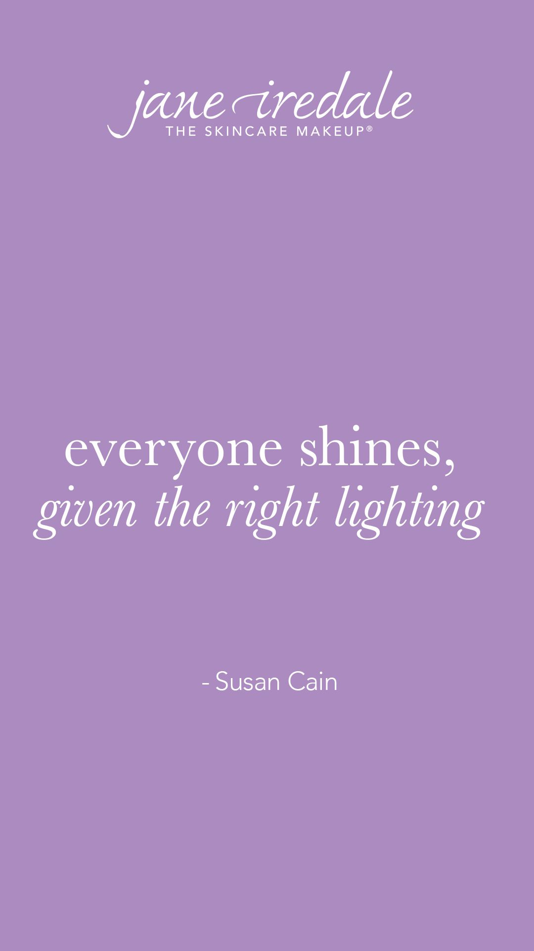 Quote Inspiration Everyone Shines Given The Right Lighting Susancain Be Yourself Quotes Inspirational Quotes Quotations