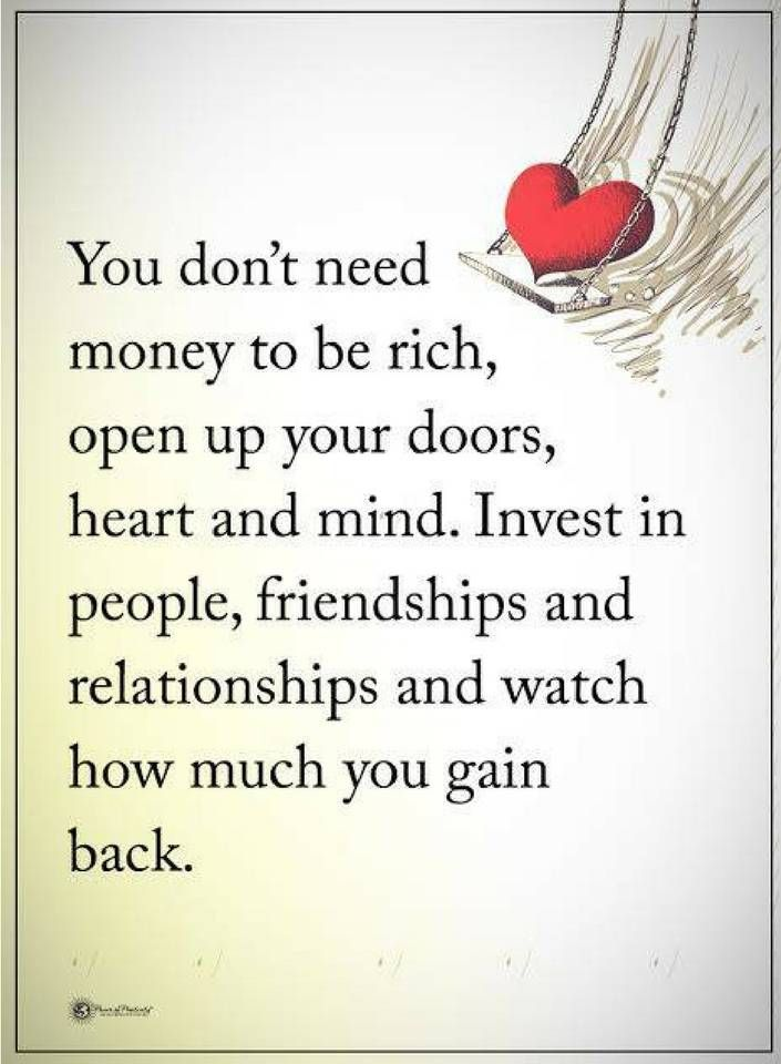 Life Lessons You Don T Need Money To Be Rich Open Up Your Doors Heart And Mind Invest In People Friend Life Lesson Quotes Learning Quotes Friendship Quotes
