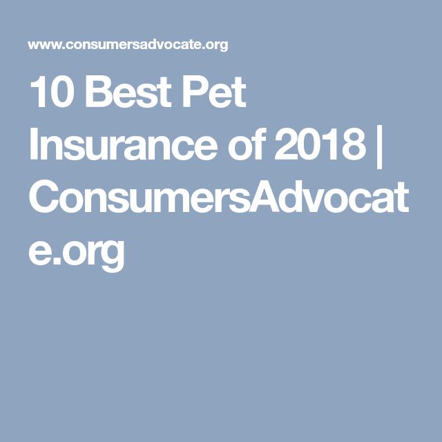 10 Best Pet Insurance Of 2018 Consumersadvocate Org Best Pet Insurance Pet Insurance Pet Insurance Dogs