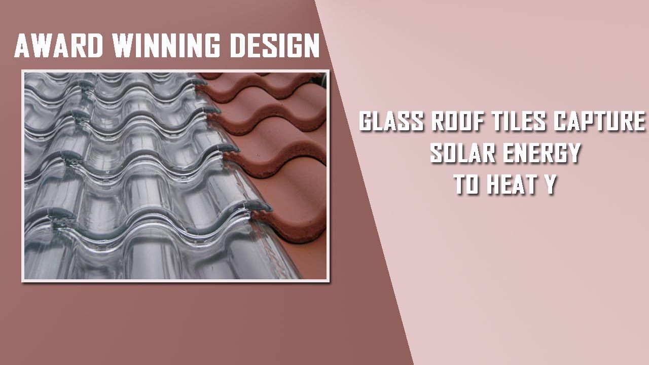 AWARD WINNING DESIGN GLASS ROOF TILES CAPTURE SOLAR ENERGY TO HEAT YOUR .