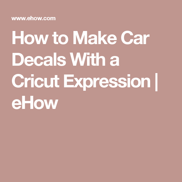 How To Make Car Decals With A Cricut Expression Cricut Car - How to make car decals with cricut expression