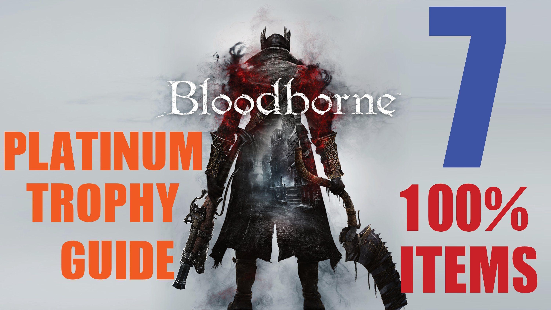 Bloodborne 100 Item Platinum Trophy Guide Part 7 11 34 Trophies Unlocked Playstation Bloodborne Sony Video Games
