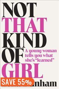Not That Kind Of Girl: A Young Woman Tells You What She's Learned Book by Lena Dunham | Hardcover | chapters.indigo.ca