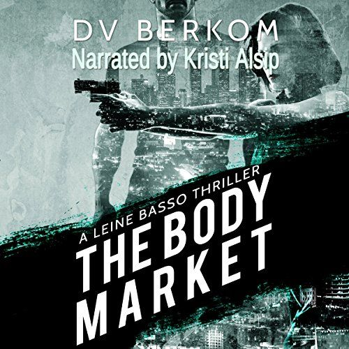 The Body Market: A Leine Basso Thriller Now available as an audio book!