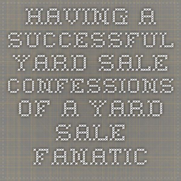 Having a Successful Yard Sale Confessions of a Yard Sale Fanatic