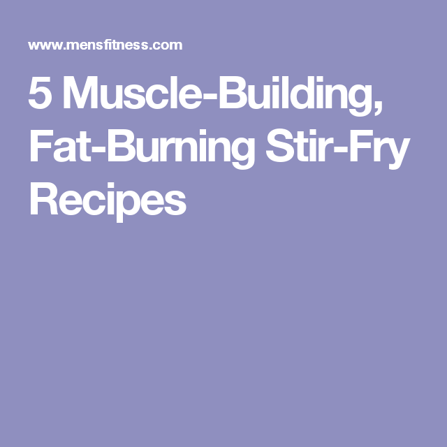 5 Muscle-Building, Fat-Burning Stir-Fry Recipes