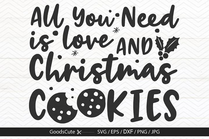 Download All You Need Is Love And Christmas Cookies - SVG EPS DXF ...