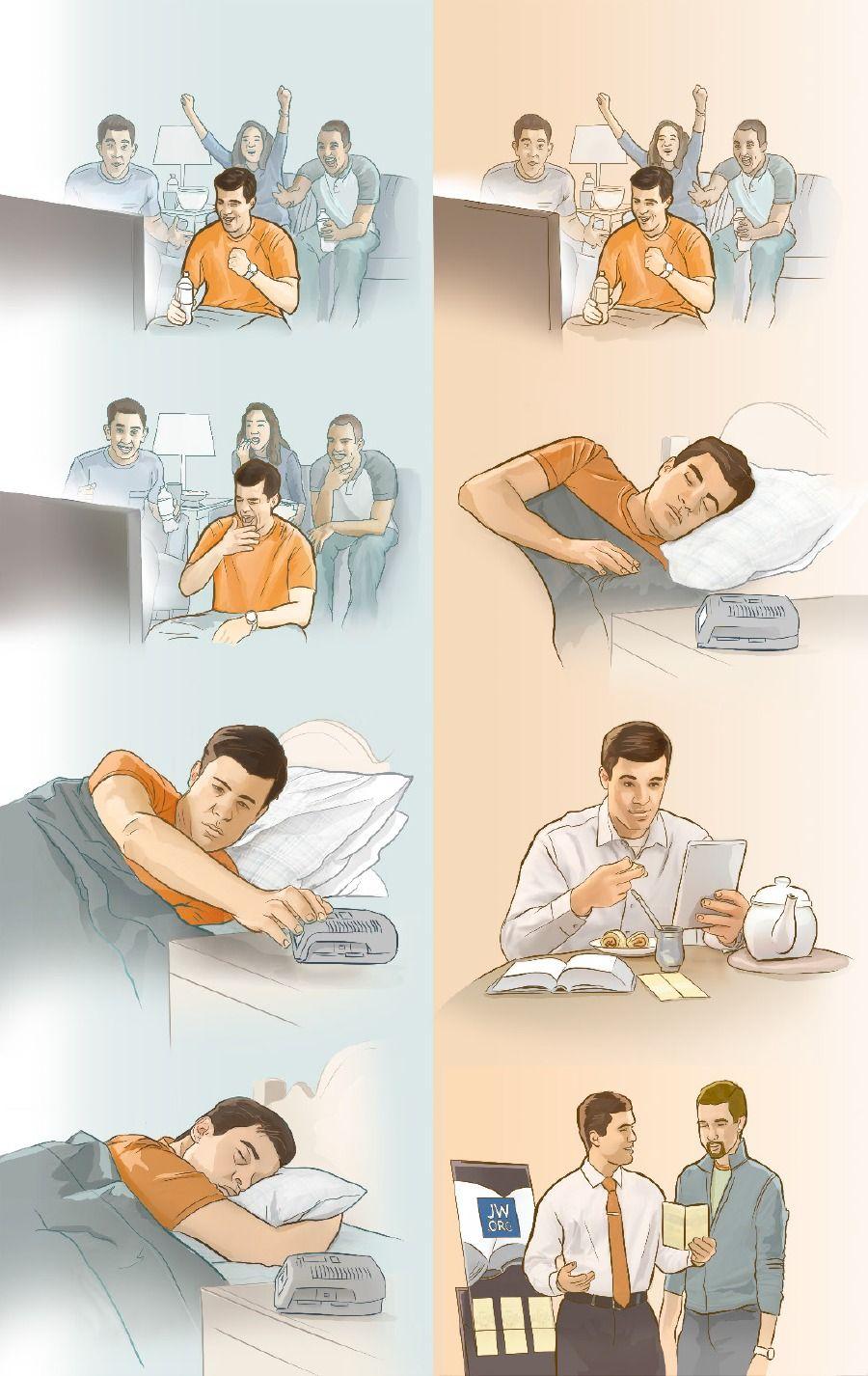 1. UnTestigo se queda hasta tarde viendo la televisión y a la mañana siguiente nose despierta a tiempo; 2. UnTestigo ve la televisión pero se acuesta temprano; a la mañana siguiente se levanta a tiempo para ir a predicar
