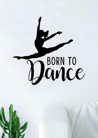 Born to Dance Quote Wall Decal Sticker Bedroom Living Room Vinyl Art Home Sticker Decoration Decor Teen Nursery Inspirational Dancer Dancing Girls Leap Ballerina Cute