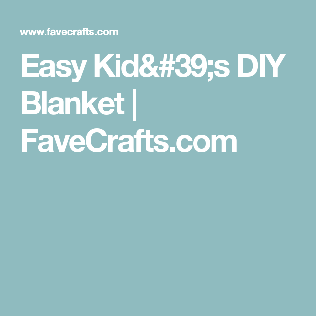 Easy Kid's DIY Blanket | FaveCrafts.com