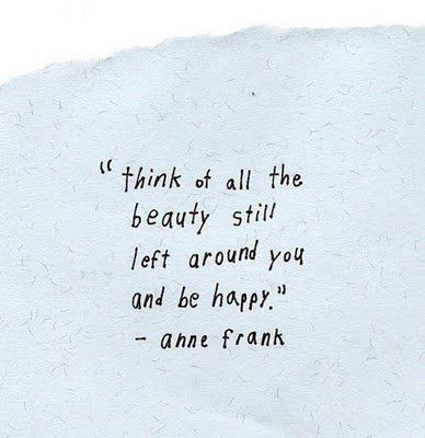 Anne Frank quote.....remember this in those dark, sad times of hopelessness and smile:)<3