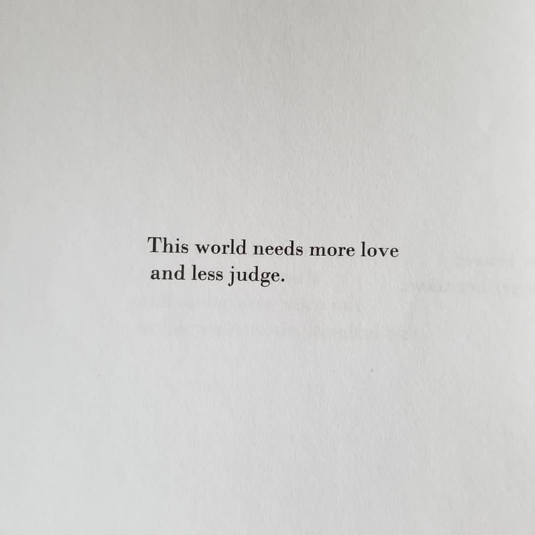 Less judgement more love  Words, Quotes, The last word