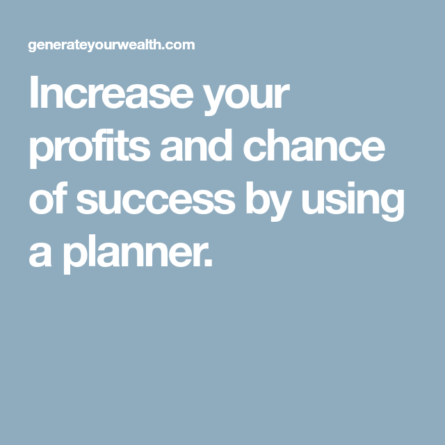 Increase your profits and chance of success by using a planner.