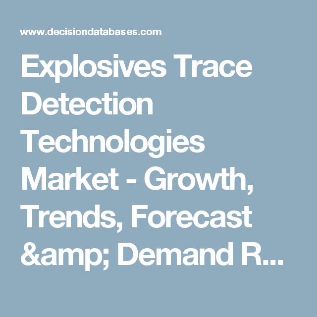 Explosives Trace Detection Technologies Market - Growth, Trends, Forecast & Demand Research Report Till 2022