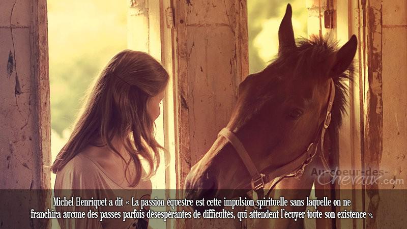 Michel Henriquet a dit « La passion équestre est cette impulsion spirituelle s...