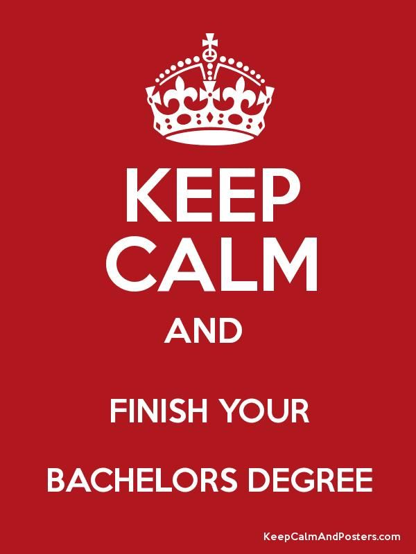 Keep Calm And Finish Your Bachelors Degree Poster Degree Quotes Degree Poster Bachelors Degree