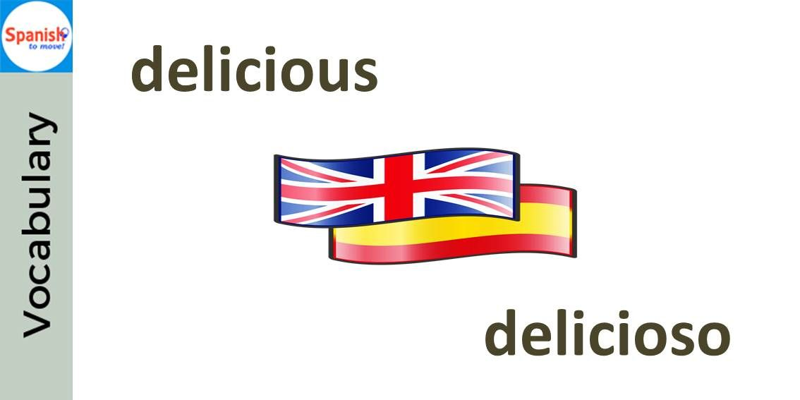 Spanish cognates: DELICIOSO. Can you use it in a sentence? | Spanish ...
