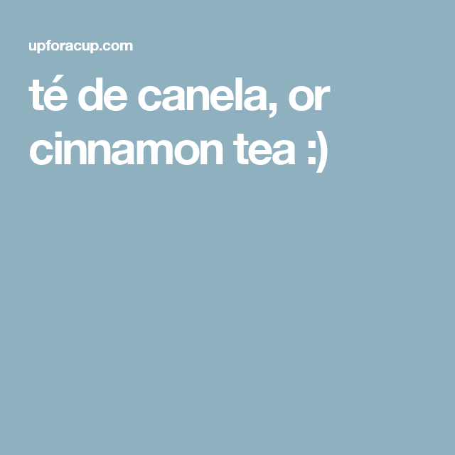 té de canela, or cinnamon tea :)