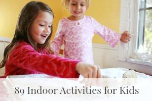 89 Indoor Activities for Kids