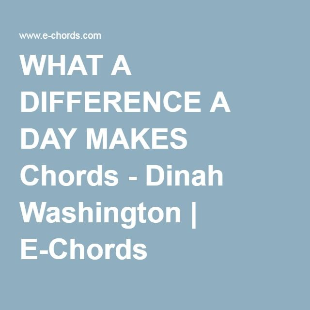 WHAT A DIFFERENCE A DAY MAKES Chords - Dinah Washington | E-Chords ...