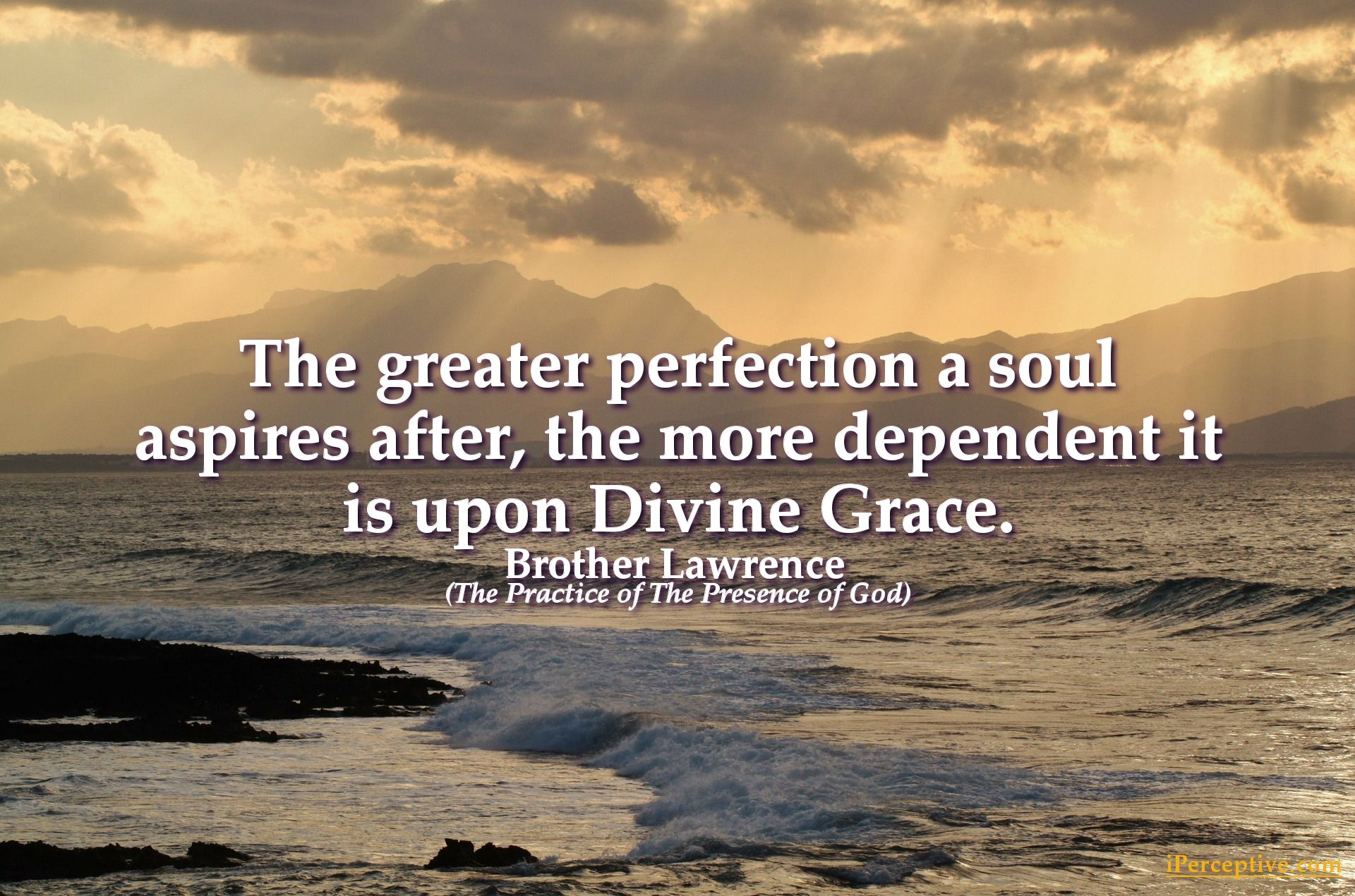 Brother Lawrence of the Resurrection Quote: The greater perfection ...