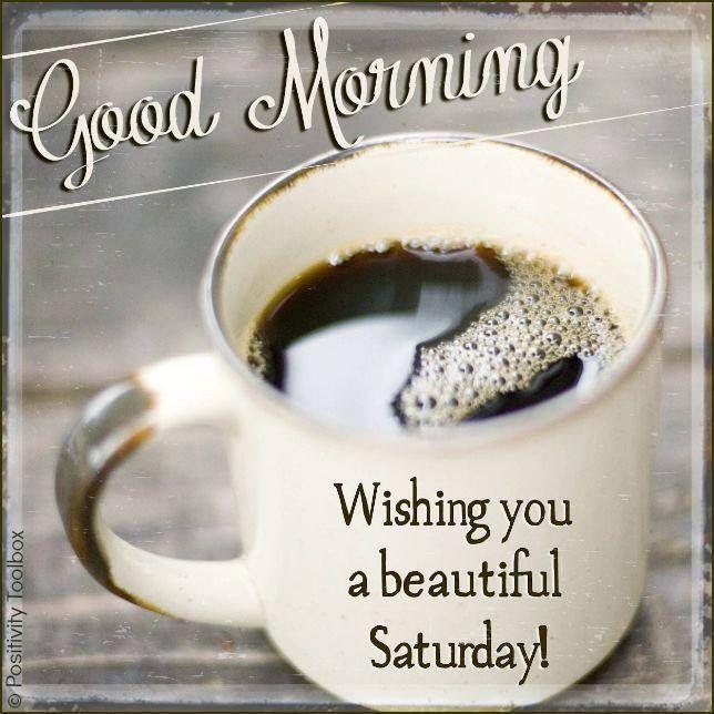 Good Morning Wishing You A Beautiful Saturday Coffee Coffee