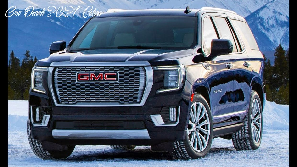 Gmc Denali 2021 Colors Speed Test In 2020 Gmc Denali Gmc Yukon Gmc