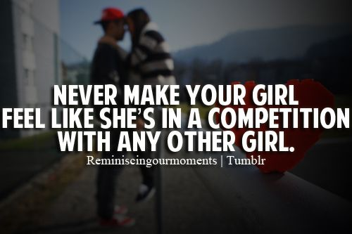Never Make Your Girl Feel Girlfriend Quotes Other Woman Quotes Bad Quotes