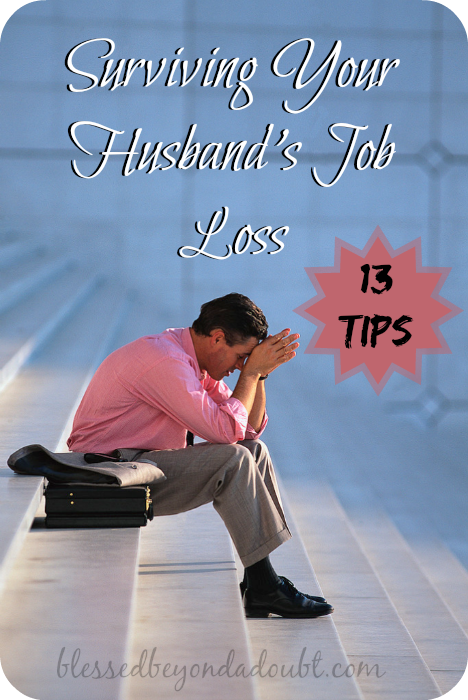 13 Tips To Surviving Your Husband S Job Loss Blessed Beyond A Doubt Lost Job Job Tips