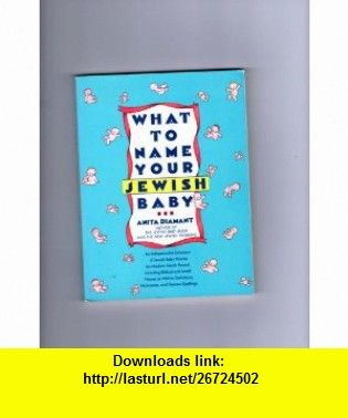 What to Name Your Jewish Baby (9780671688660) Anita Diamant , ISBN-10: 0671688669  , ISBN-13: 978-0671688660 ,  , tutorials , pdf , ebook , torrent , downloads , rapidshare , filesonic , hotfile , megaupload , fileserve