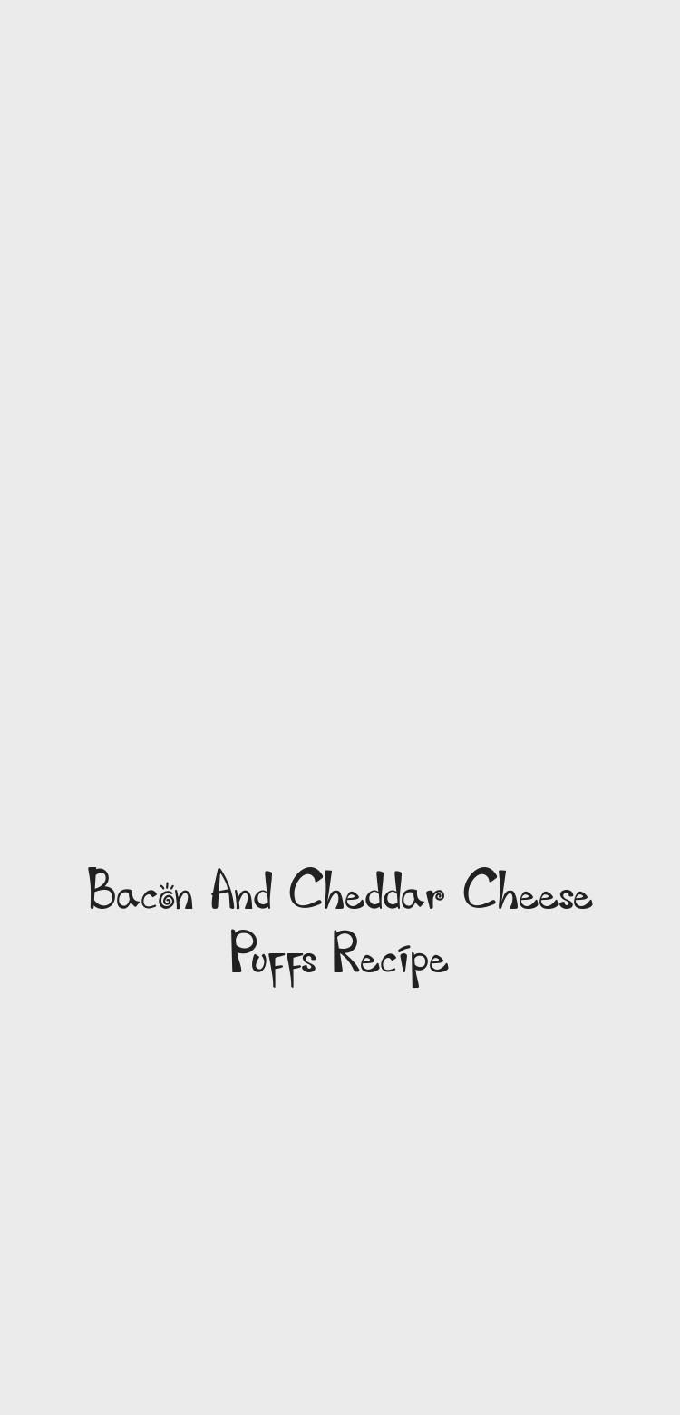 Bacon And Cheddar Cheese Puffs Recipe Bacon and Cheddar Cheese Puffs easy to make any time, for app