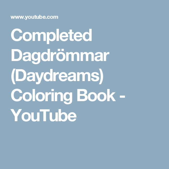 Completed Dagdrömmar (Daydreams) Coloring Book - YouTube