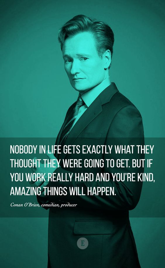 Hard Work Pays Off Quote By Conan Obrien Quotes Quotes Hard