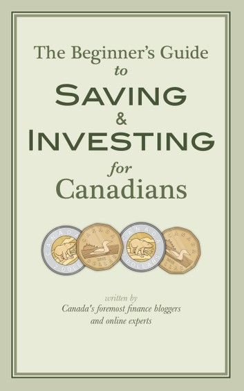 The Beginner S Guide To Saving Investing For Canadians Ebook By