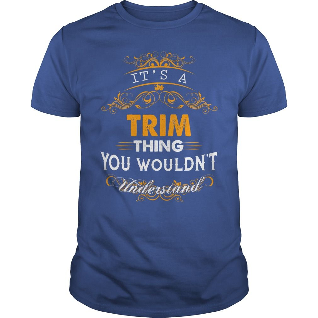 TRIM, TRIMTshirt If youre lucky to be named TRIM, then this Awesome shirt is for you! Be Proud of your name, and show it off to the world! #gift #ideas #Popular #Everything #Videos #Shop #Animals #pets #Architecture #Art #Cars #motorcycles #Celebrities #DIY #crafts #Design #Education #Entertainment #Food #drink #Gardening #Geek #Hair #beauty #Health #fitness #History #Holidays #events #Home decor #Humor #Illustrations #posters #Kids #parenting #Men #Outdoors #Photography #Products #Quotes…