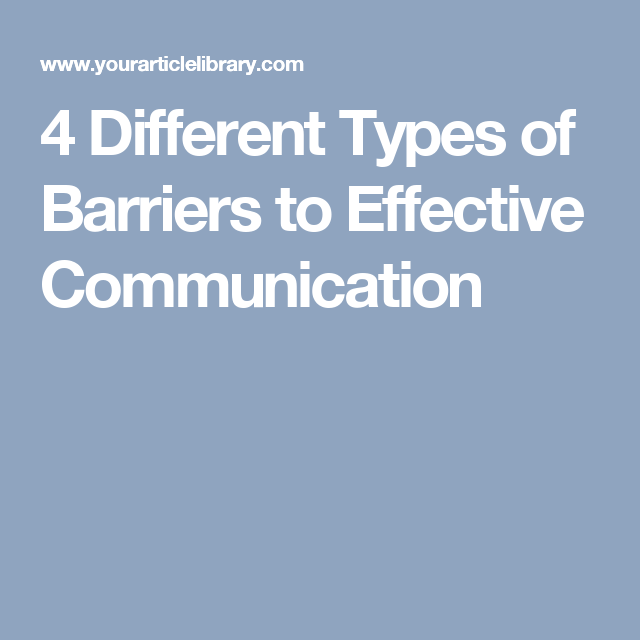 4 Different Types Of Barriers To Effective Communication Effective Communication Communication Business Communication