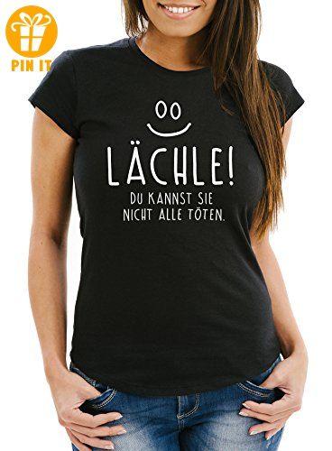 a22fceabe5b3de Lustiges Damen T-Shirt mit Spruch Lächle du kannst Sie nicht alle töten  schwarz M