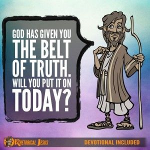 God has given you the belt of truth. Will you put it on ...