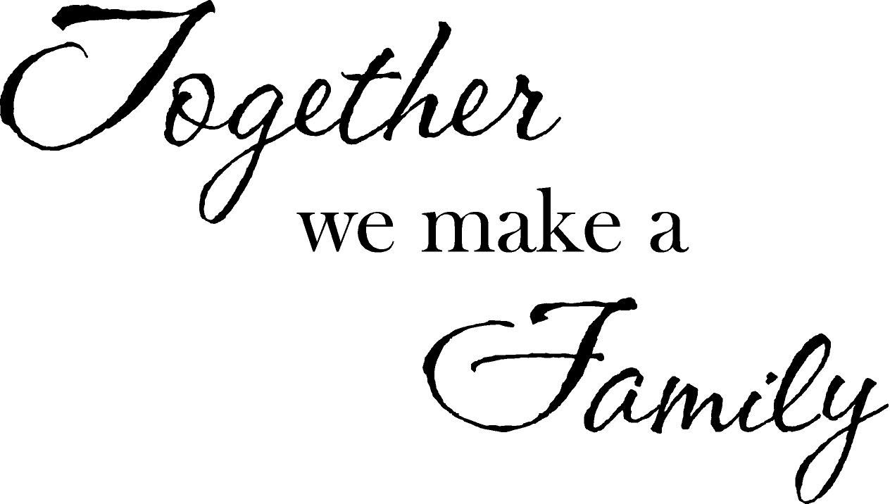 Together We Make A FAMILY Family quotes, Family love