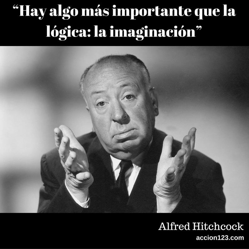 """""""Hay algo más importante que la lógica: la imaginación""""  Alfred Hitchcock"""