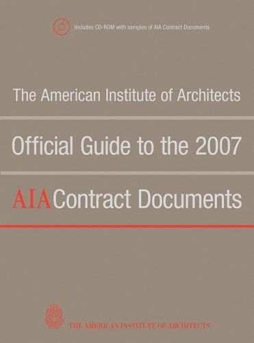 The American Institute Of Architects Official Guide To The 2007 Aia Contract Documents Aia Institute Contract