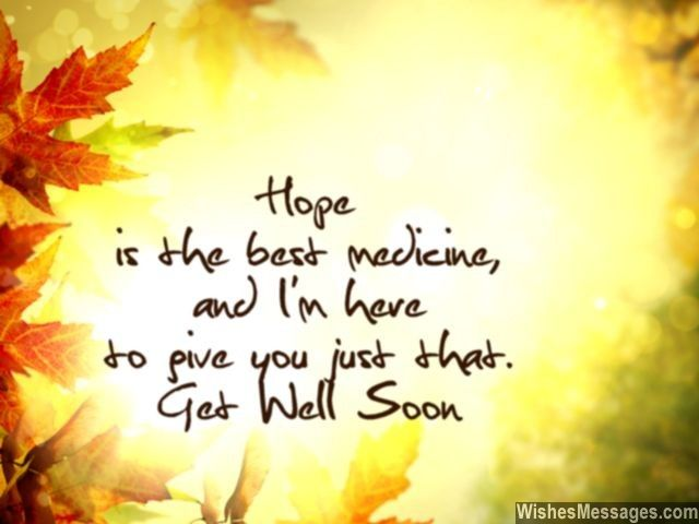 Get Well Wishes Quotes Hope Is The Best Medicine And I'm Here To Give You Just Thatget