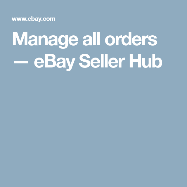 Manage All Orders Ebay Seller Hub Ebay Seller Seller Ebay