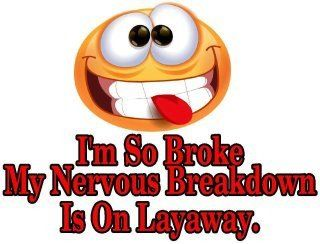 Im So Broke My Radical Surferrocker Style Funny Quotes Funny
