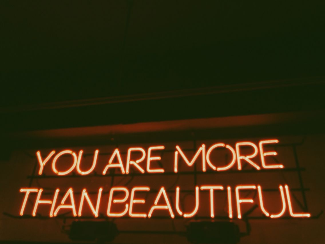 You are more than beautiful.