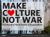 Make Culture, Not War: The Secret to Great Teams & Organizations..The Secret to Great Teams and Organizations.....Creativity!.