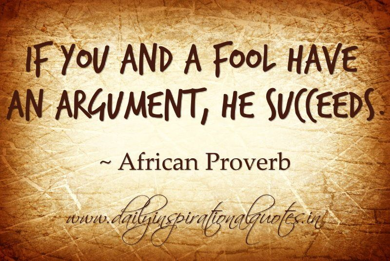 African Proverbs and Quotes fool have an argument