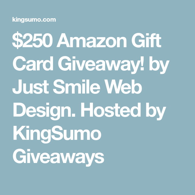 Photo of $250 Amazon Gift Card Giveaway! by Just Smile Web Design. Hosted by KingSumo Giv…