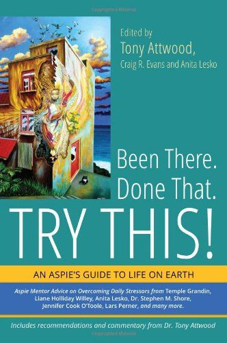 Been There. Done That. Try This!: An Aspie's Guide to Life on Earth by Tony Attwood,http://www.amazon.com/dp/1849059640/ref=cm_sw_r_pi_dp_9G6etb1B9MXANGD3