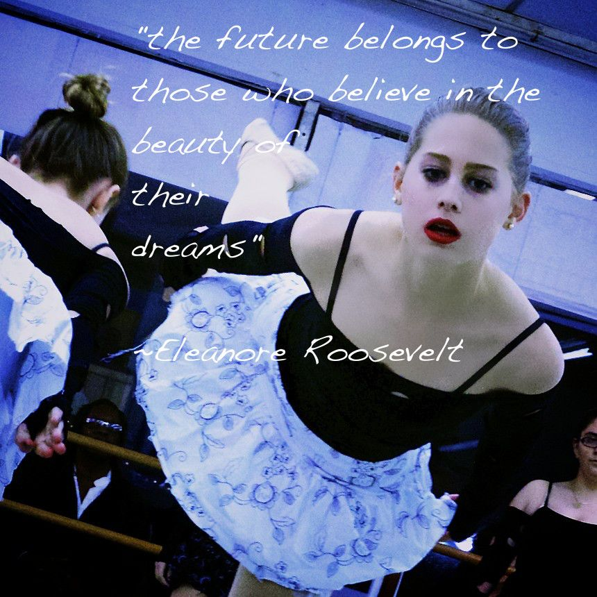 """""""The future belongs to those who believe  in the beauty of their dreams""""   - Eleanor Roosevelt  www.chicagodancesupply.com"""